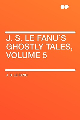 J. S. Le Fanus Ghostly Tales, Volume 5
